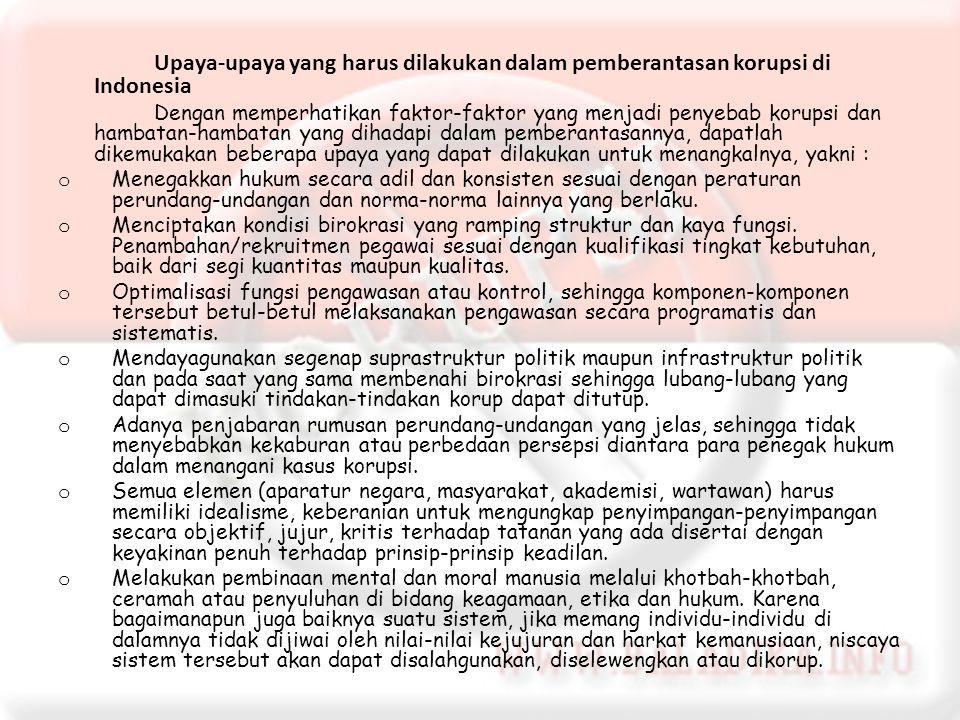 Upaya-upaya yang harus dilakukan dalam pemberantasan korupsi di Indonesia Dengan memperhatikan faktor-faktor yang menjadi penyebab korupsi dan hambata