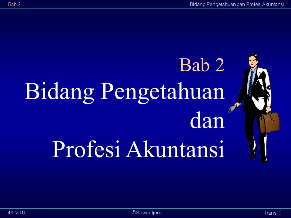  Suwardjono Bab 2Bidang Pengetahuan dan Profesi Akuntansi 4/9/2015 Transi 12 Di Indonesia: Dewan Standar Akuntansi yang berada di bawah Ikatan Akuntan Indonesia (IAI).