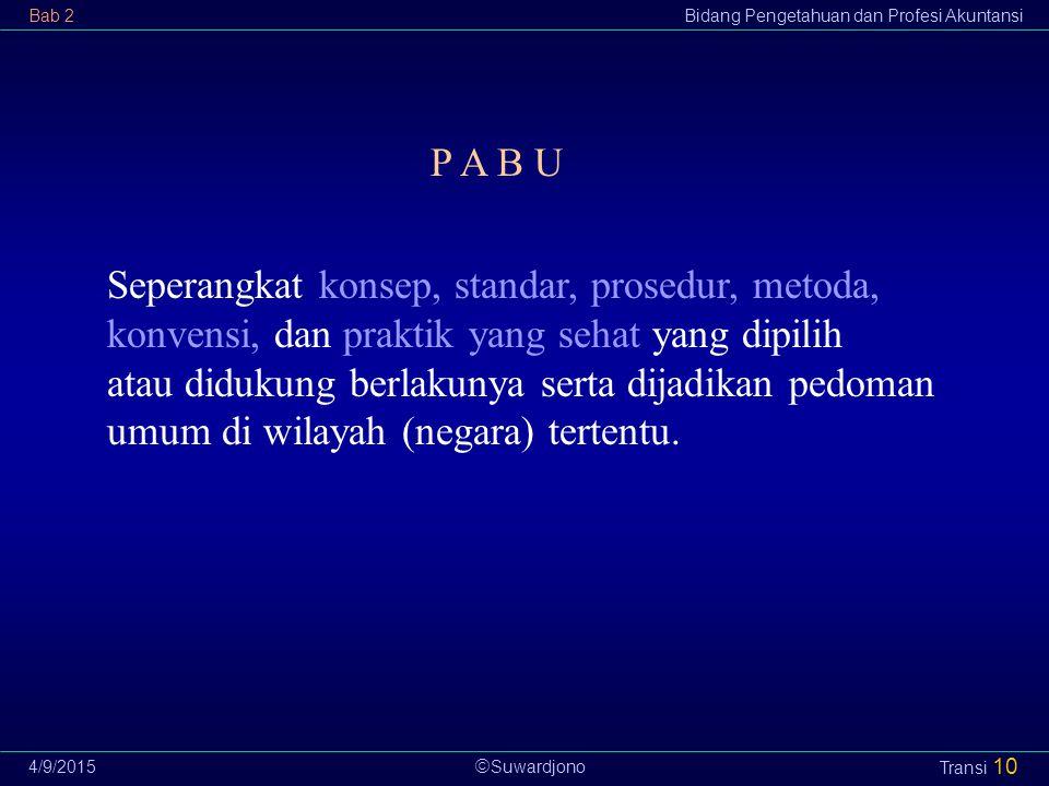  Suwardjono Bab 2Bidang Pengetahuan dan Profesi Akuntansi 4/9/2015 Transi 10 P A B U Seperangkat konsep, standar, prosedur, metoda, konvensi, dan pra