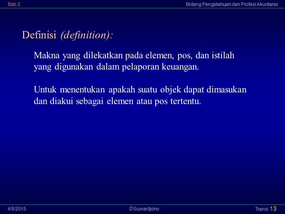  Suwardjono Bab 2Bidang Pengetahuan dan Profesi Akuntansi 4/9/2015 Transi 13 Definisi (definition): Makna yang dilekatkan pada elemen, pos, dan istil