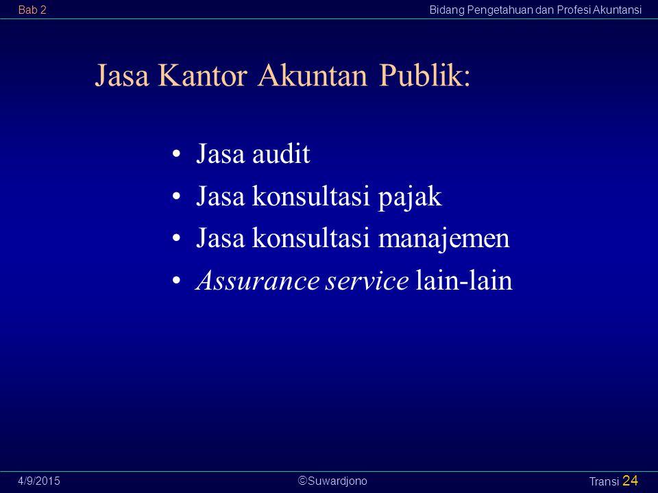  Suwardjono Bab 2Bidang Pengetahuan dan Profesi Akuntansi 4/9/2015 Transi 24 Jasa Kantor Akuntan Publik: Jasa audit Jasa konsultasi pajak Jasa konsul