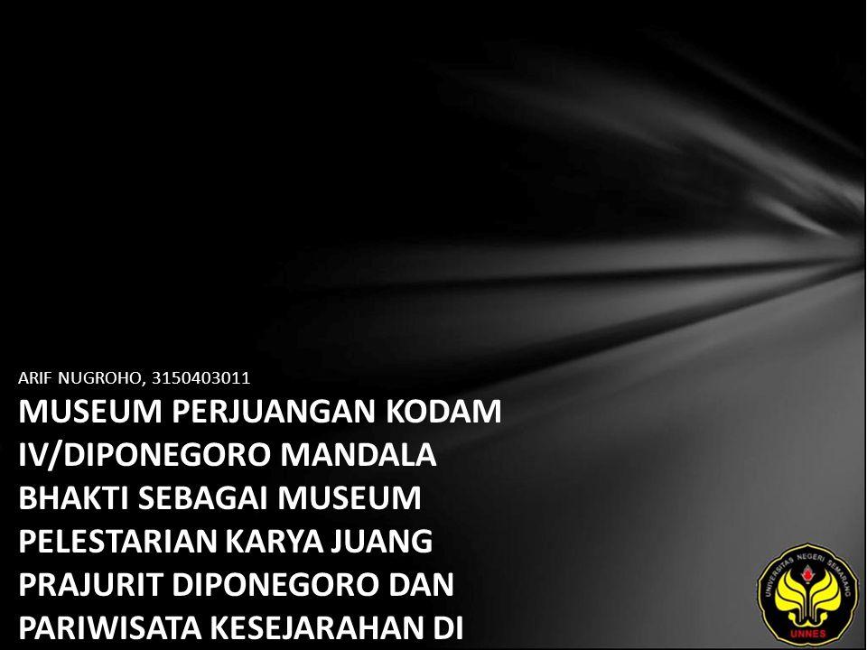 ARIF NUGROHO, 3150403011 MUSEUM PERJUANGAN KODAM IV/DIPONEGORO MANDALA BHAKTI SEBAGAI MUSEUM PELESTARIAN KARYA JUANG PRAJURIT DIPONEGORO DAN PARIWISATA KESEJARAHAN DI KOTA SEMARANG 1985-2006