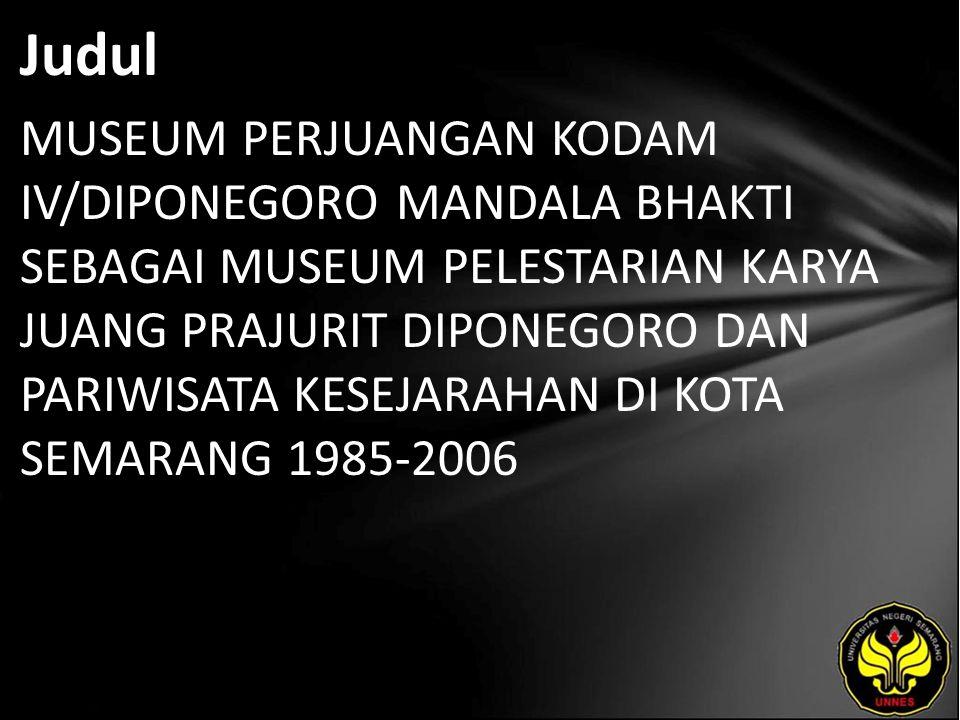 Judul MUSEUM PERJUANGAN KODAM IV/DIPONEGORO MANDALA BHAKTI SEBAGAI MUSEUM PELESTARIAN KARYA JUANG PRAJURIT DIPONEGORO DAN PARIWISATA KESEJARAHAN DI KOTA SEMARANG 1985-2006