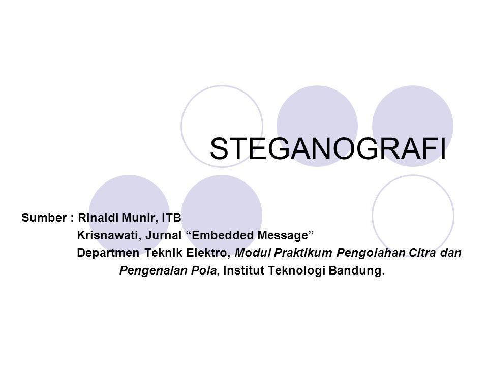 Pengertian Steganografi (steganography)  ilmu dan seni menyembunyikan pesan rahasia (hiding message) Berasal dari Bahasa Yunani yang berarti tulisan tersembunyi (covered writing).