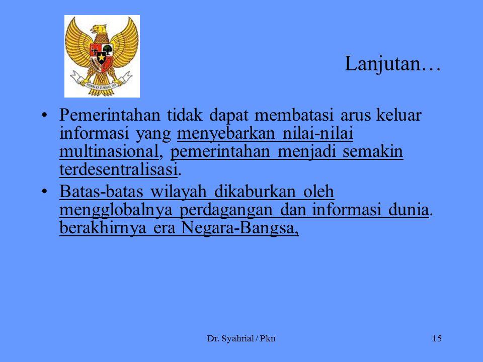 Dr. Syahrial / Pkn15 Lanjutan… Pemerintahan tidak dapat membatasi arus keluar informasi yang menyebarkan nilai-nilai multinasional, pemerintahan menja