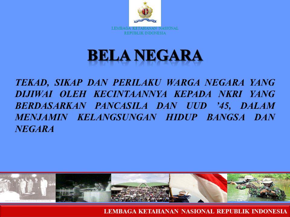 LEMBAGA KETAHANAN NASIONAL REPUBLIK INDONESIA LEMBAGA KETAHANAN NASIONAL REPUBLIK INDONESIA TEKAD, SIKAP DAN PERILAKU WARGA NEGARA YANG DIJIWAI OLEH K