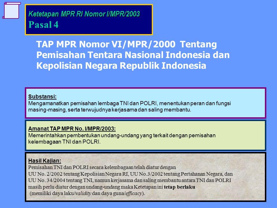Substansi: Mengamanatkan pemisahan lembaga TNI dan POLRI, menentukan peran dan fungsi masing-masing, serta terwujudnya kerjasama dan saling membantu.