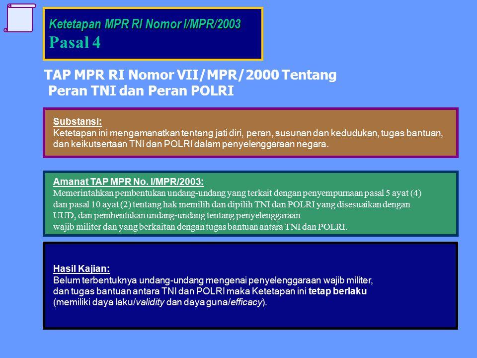 TAP MPR RI Nomor VII/MPR/2000 Tentang Peran TNI dan Peran POLRI Substansi: Ketetapan ini mengamanatkan tentang jati diri, peran, susunan dan kedudukan