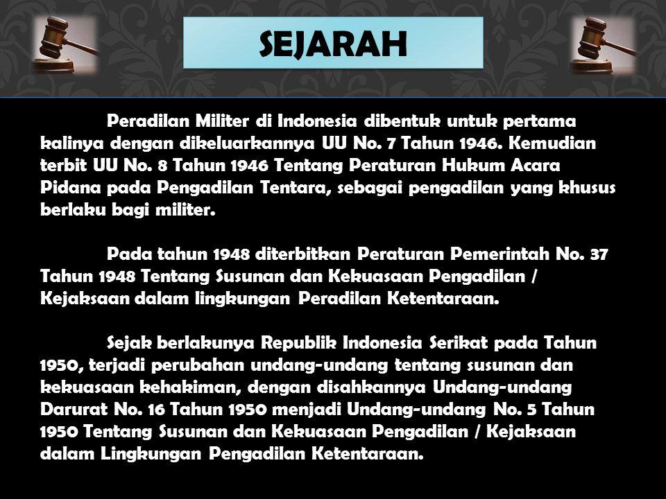 Peradilan Militer di Indonesia dibentuk untuk pertama kalinya dengan dikeluarkannya UU No.