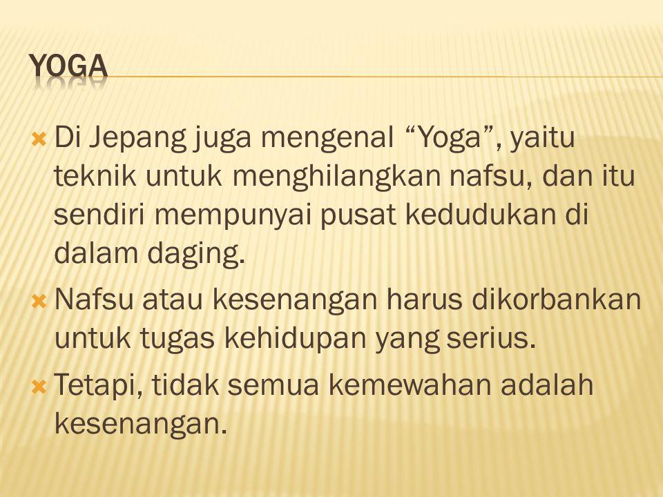 """ Di Jepang juga mengenal """"Yoga"""", yaitu teknik untuk menghilangkan nafsu, dan itu sendiri mempunyai pusat kedudukan di dalam daging.  Nafsu atau kese"""