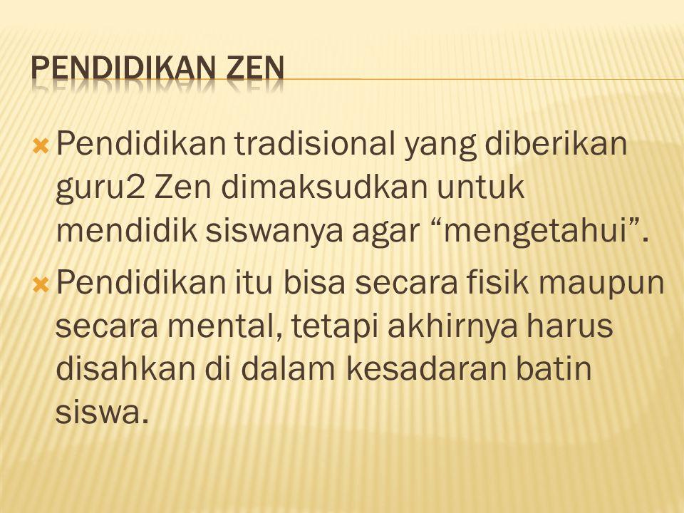 """ Pendidikan tradisional yang diberikan guru2 Zen dimaksudkan untuk mendidik siswanya agar """"mengetahui"""".  Pendidikan itu bisa secara fisik maupun sec"""