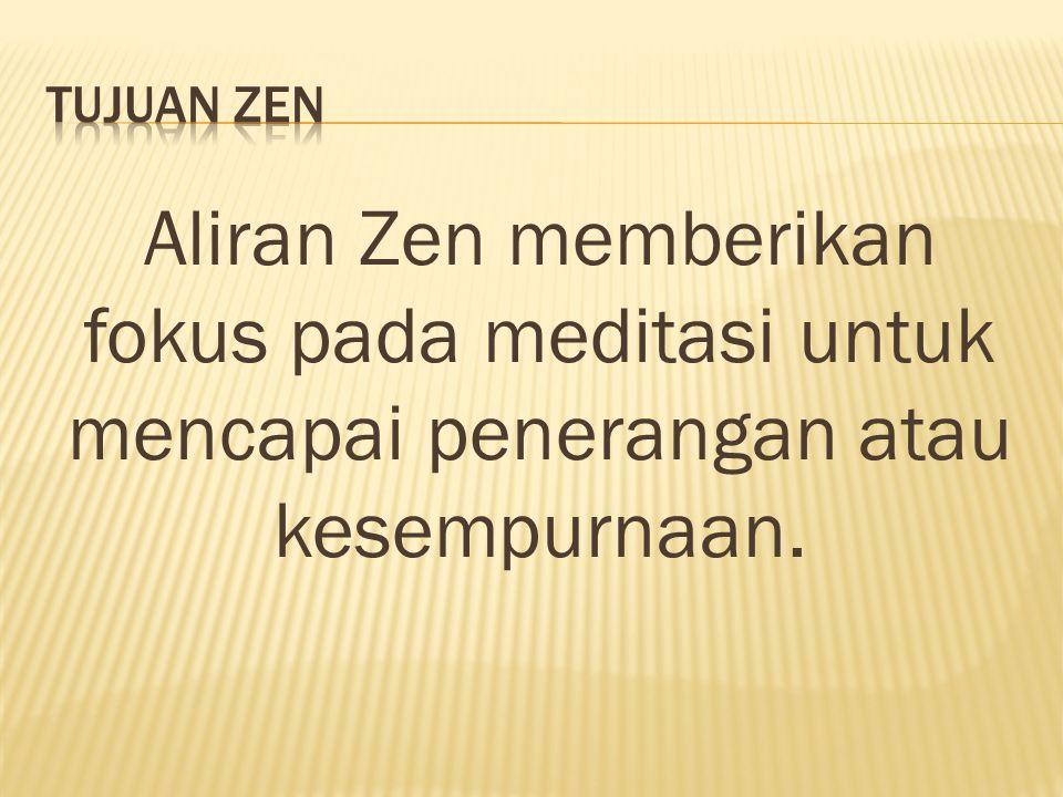 Aliran Zen memberikan fokus pada meditasi untuk mencapai penerangan atau kesempurnaan.