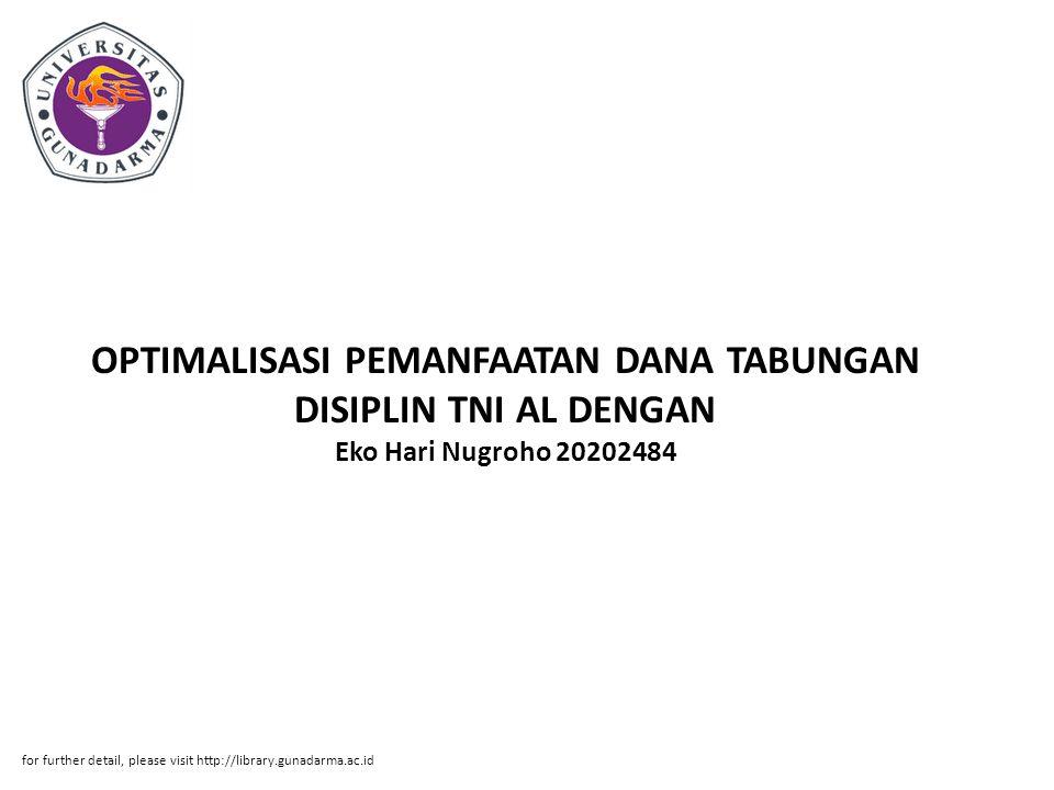 OPTIMALISASI PEMANFAATAN DANA TABUNGAN DISIPLIN TNI AL DENGAN Eko Hari Nugroho 20202484 for further detail, please visit http://library.gunadarma.ac.id