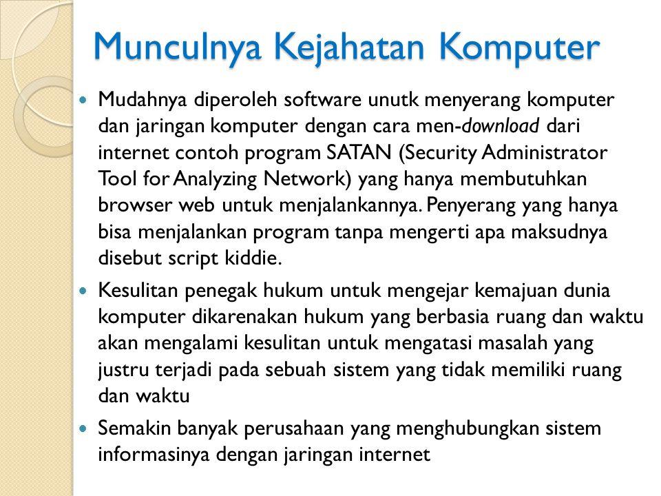 Munculnya Kejahatan Komputer Mudahnya diperoleh software unutk menyerang komputer dan jaringan komputer dengan cara men-download dari internet contoh