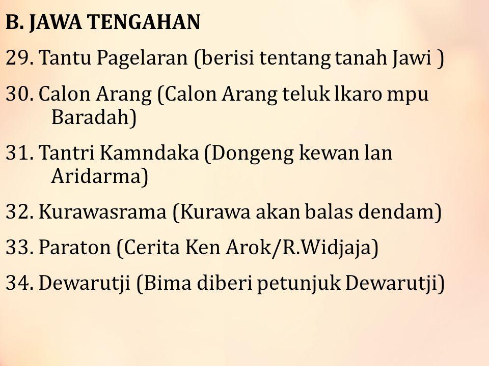 B.JAWA TENGAHAN 29. Tantu Pagelaran (berisi tentang tanah Jawi ) 30.