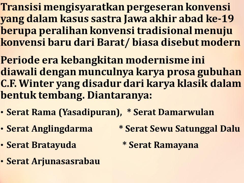 Transisi mengisyaratkan pergeseran konvensi yang dalam kasus sastra Jawa akhir abad ke-19 berupa peralihan konvensi tradisional menuju konvensi baru dari Barat/ biasa disebut modern Periode era kebangkitan modernisme ini diawali dengan munculnya karya prosa gubuhan C.F.