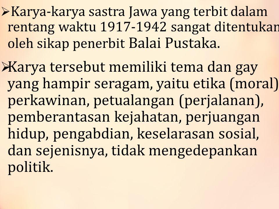  Karya-karya sastra Jawa yang terbit dalam rentang waktu 1917-1942 sangat ditentukan oleh sikap penerbit Balai Pustaka.