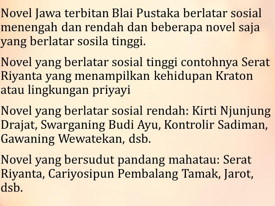 Novel Jawa terbitan Blai Pustaka berlatar sosial menengah dan rendah dan beberapa novel saja yang berlatar sosila tinggi.