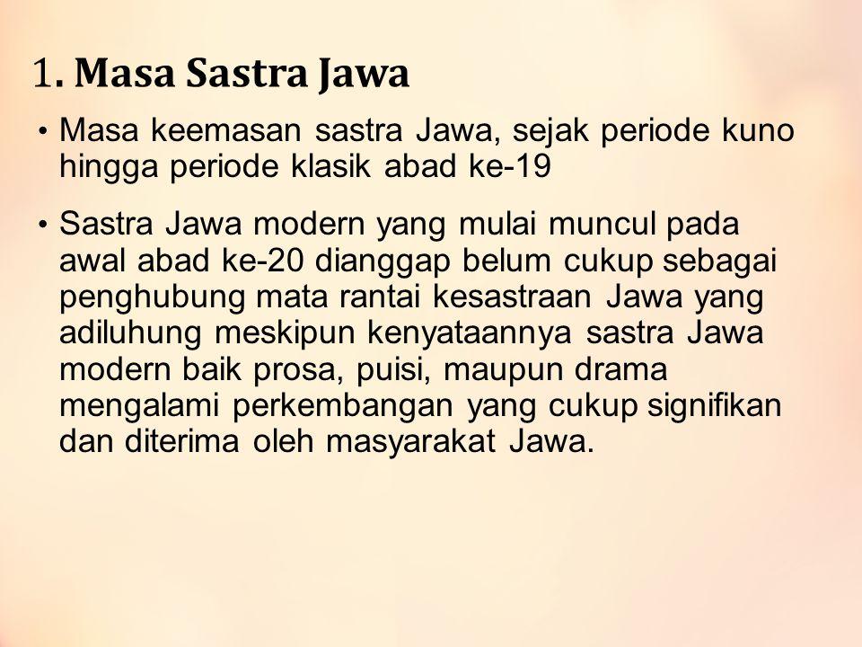 1. Masa Sastra Jawa Masa keemasan sastra Jawa, sejak periode kuno hingga periode klasik abad ke-19 Sastra Jawa modern yang mulai muncul pada awal abad