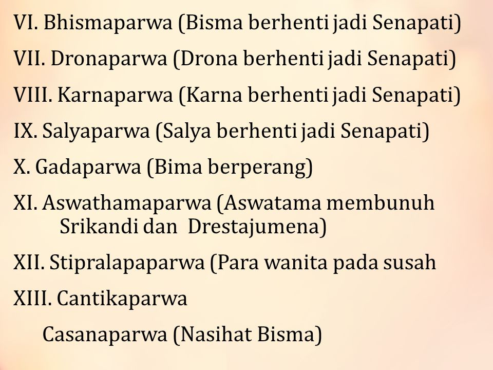 XIV.Aswamedaparwa (Sesaji jaran) XV. Asramawasaparwa (Drestarastra berada di hutan) XVI.