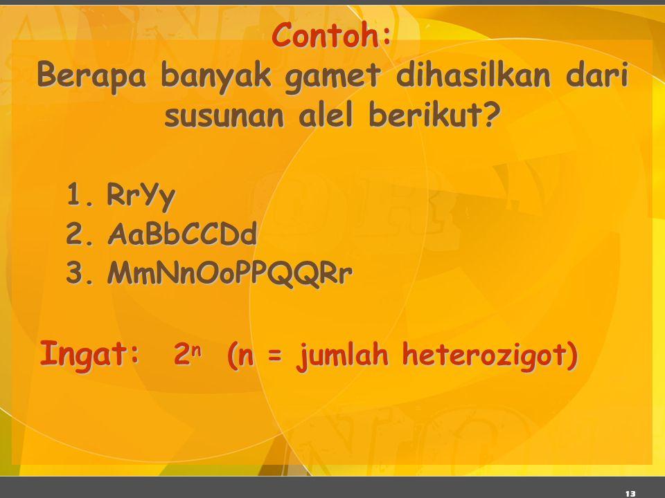 13 Contoh: Berapa banyak gamet dihasilkan dari susunan alel berikut? 1.RrYy 2.AaBbCCDd 3.MmNnOoPPQQRr Ingat: 2 n (n = jumlah heterozigot)