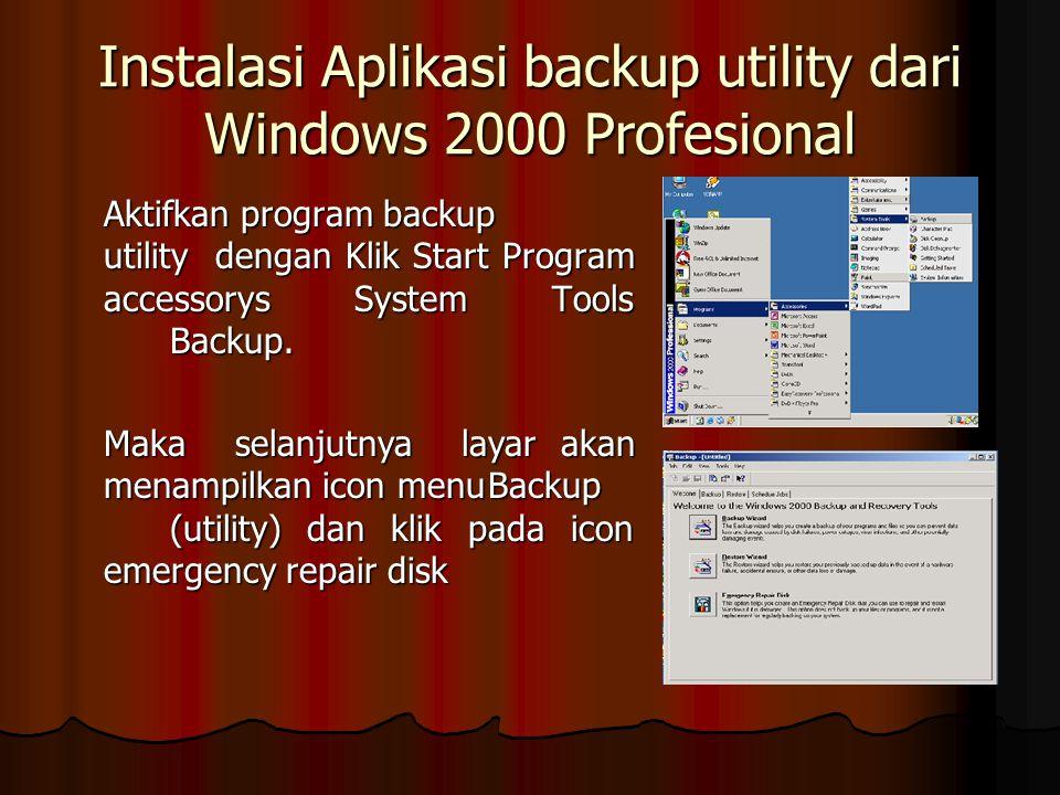 Instalasi Aplikasi backup utility dari Windows 2000 Profesional Aktifkan program backup utility dengan Klik Start Program accessorys System Tools Back