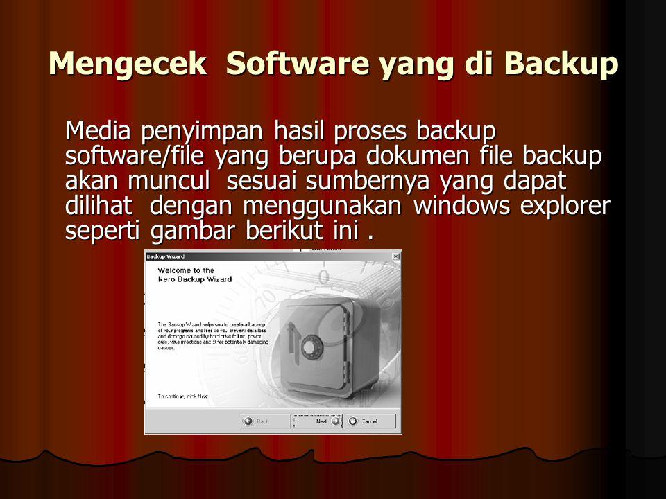 Mengecek Software yang di Backup Media penyimpan hasil proses backup software/file yang berupa dokumen file backup akan muncul sesuai sumbernya yang d