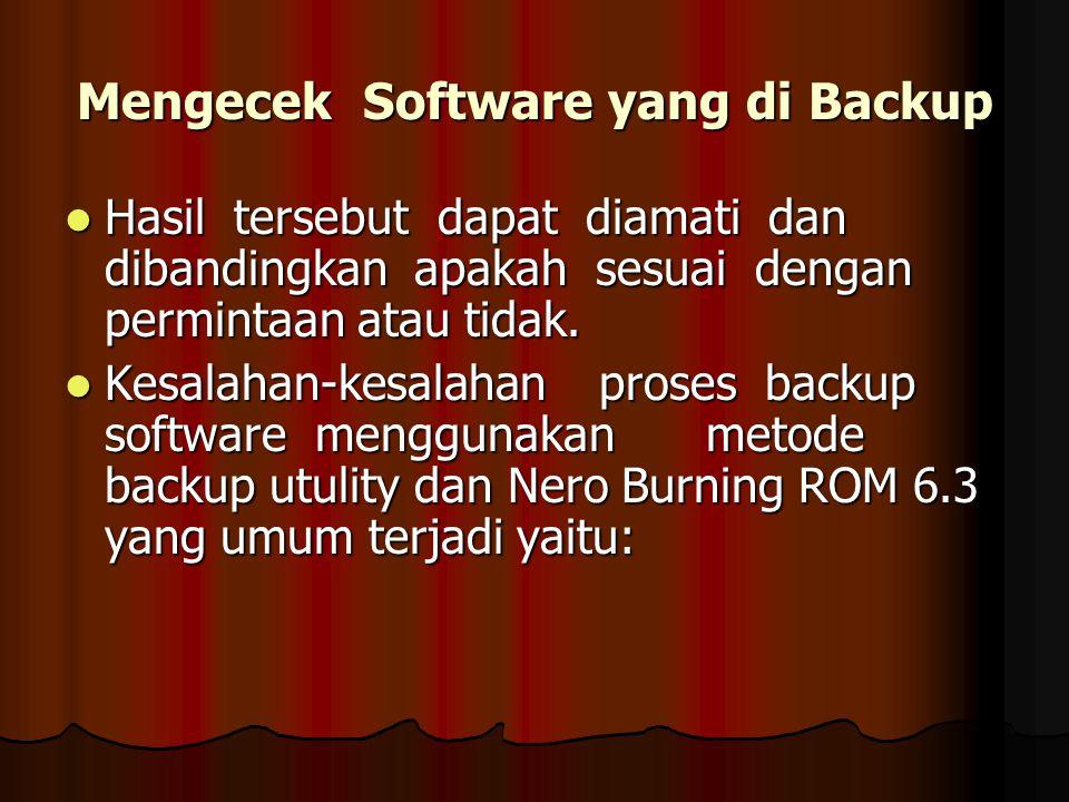 Mengecek Software yang di Backup Hasil tersebut dapat diamati dan dibandingkan apakah sesuai dengan permintaan atau tidak. Hasil tersebut dapat diamat