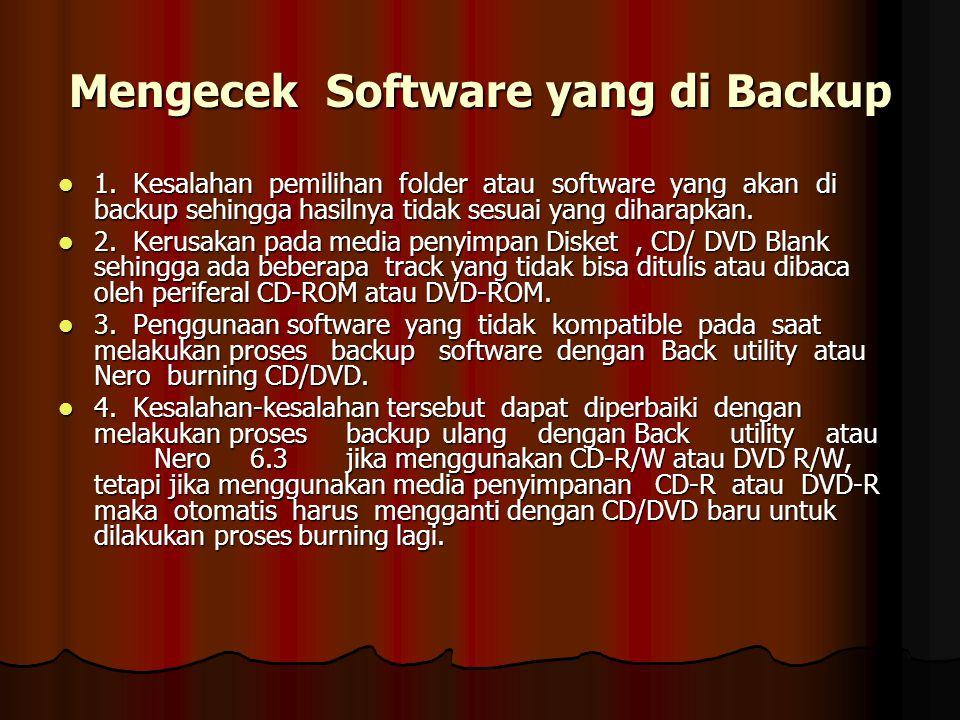 Mengecek Software yang di Backup 1. Kesalahan pemilihan folder atau software yang akan di backup sehingga hasilnya tidak sesuai yang diharapkan. 1. Ke