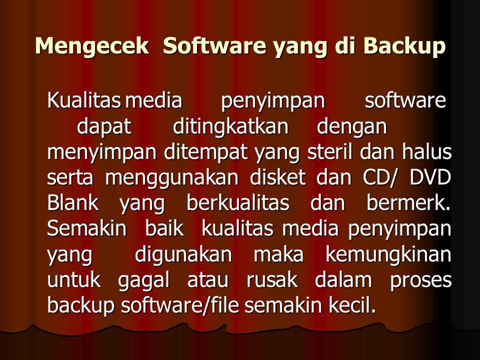 Mengecek Software yang di Backup Kualitasmediapenyimpansoftware dapatditingkatkandengan menyimpan ditempat yang steril dan halus serta menggunakan dis