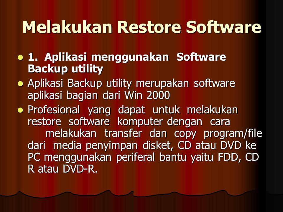 Melakukan Restore Software 1. Aplikasi menggunakan Software Backup utility 1. Aplikasi menggunakan Software Backup utility Aplikasi Backup utility mer