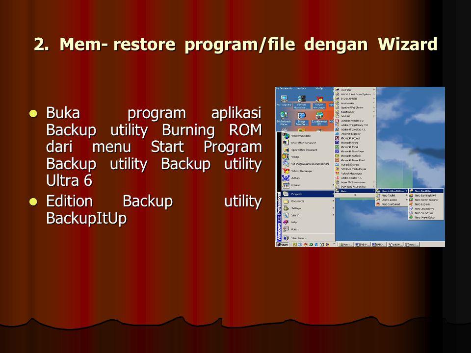 2. Mem- restore program/file dengan Wizard Buka program aplikasi Backup utility Burning ROM dari menu Start Program Backup utility Backup utility Ultr