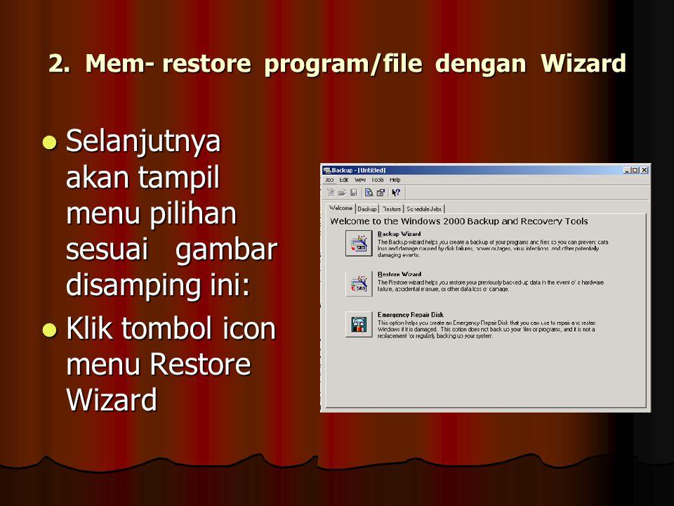 2. Mem- restore program/file dengan Wizard Selanjutnya akan tampil menu pilihan sesuaigambar disamping ini: Selanjutnya akan tampil menu pilihan sesua