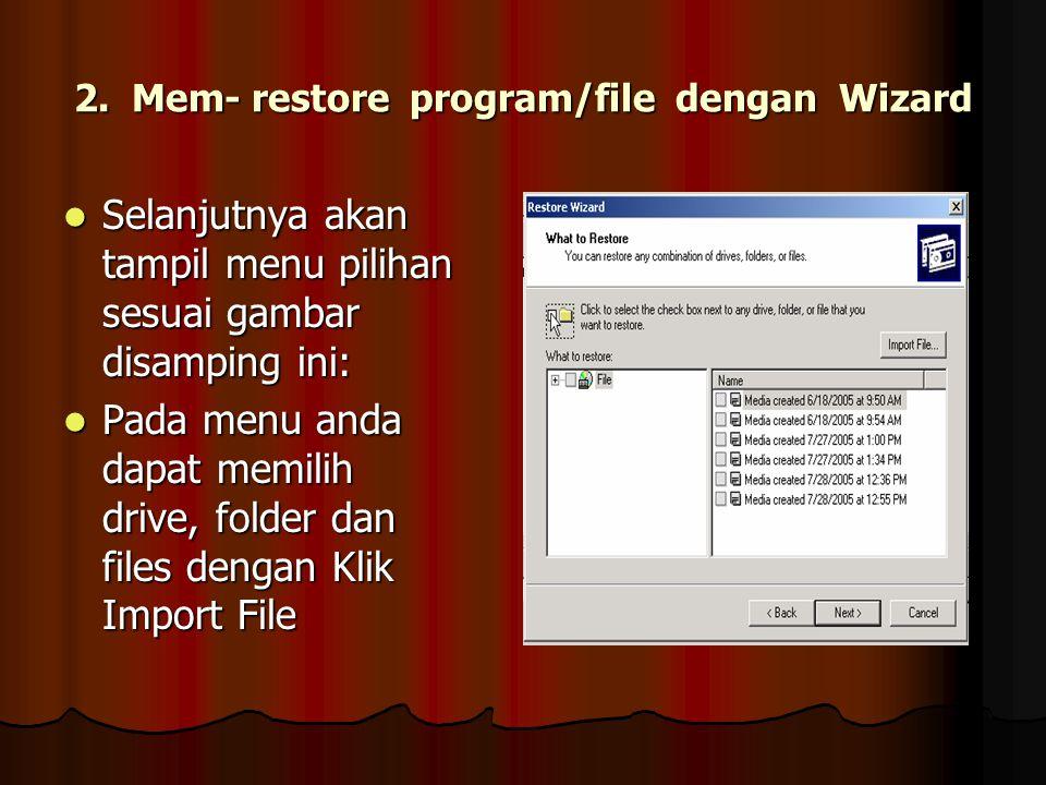 2. Mem- restore program/file dengan Wizard Selanjutnya akan tampil menu pilihan sesuai gambar disamping ini: Selanjutnya akan tampil menu pilihan sesu