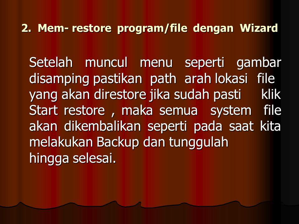 2. Mem- restore program/file dengan Wizard Setelah muncul menu seperti gambar disamping pastikan path arah lokasifile yang akan direstore jika sudah p