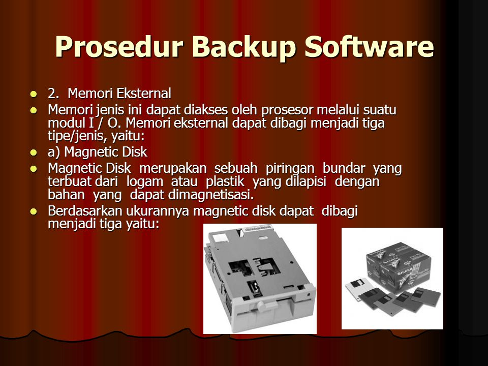 Prosedur Backup Software 2. Memori Eksternal 2. Memori Eksternal Memori jenis ini dapat diakses oleh prosesor melalui suatu modul I / O. Memori ekster
