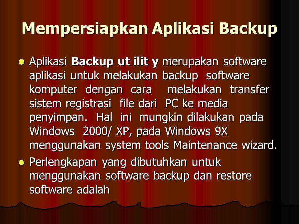 Mempersiapkan Aplikasi Backup Perlengkapan yang dibutuhkan Software Windows 9XUntuk menginstall Operating sistem FDD DriveUntuk disket 3.51.44 MB CD ROM DriveDigunakan jika proses restore system registrasi file gagal Disketuntuk membuat backup registry file software ComputerUntuk menginstall Operating system
