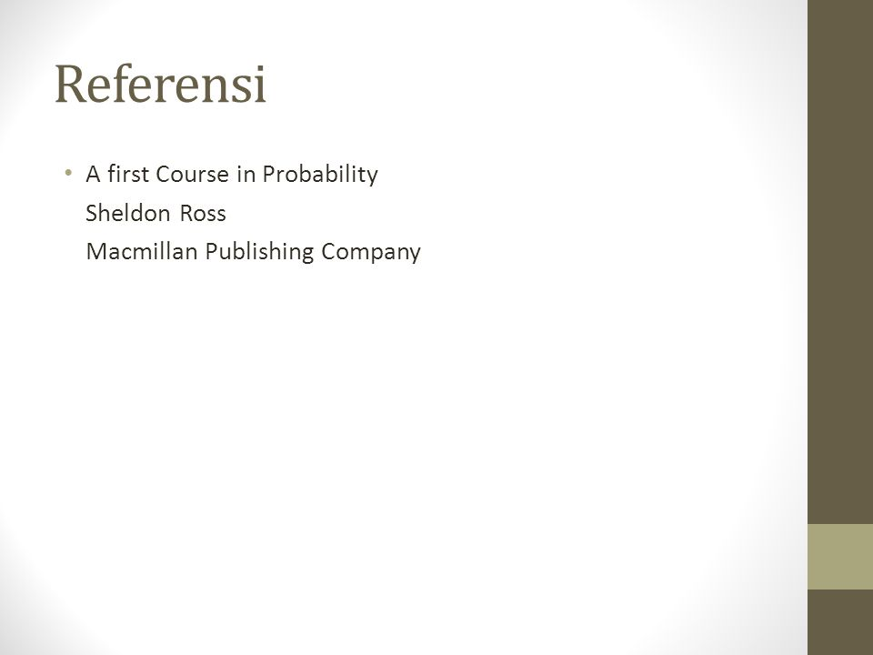 Referensi A first Course in Probability Sheldon Ross Macmillan Publishing Company