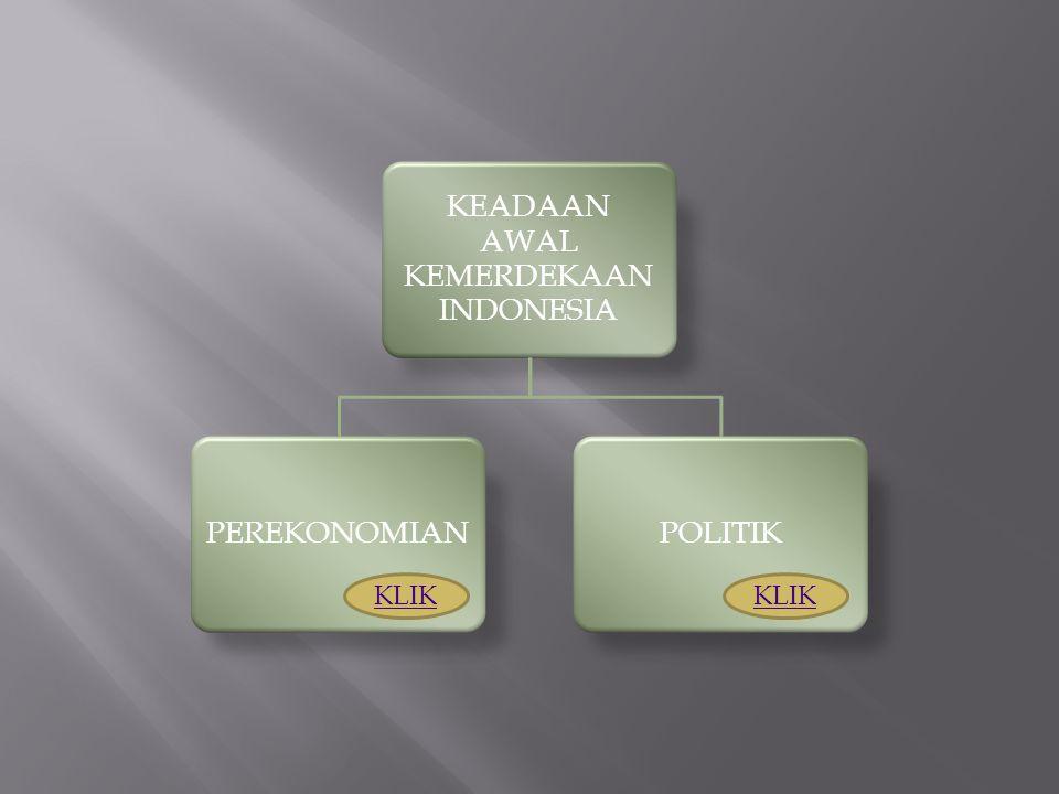KEADAAN AWAL KEMERDEKAAN INDONESIA PEREKONOMIANPOLITIK KLIK