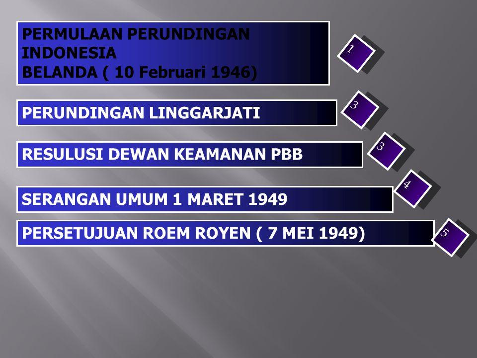 PERMULAAN PERUNDINGAN INDONESIA BELANDA ( 10 Februari 1946) PERUNDINGAN LINGGARJATI RESULUSI DEWAN KEAMANAN PBB SERANGAN UMUM 1 MARET 1949 PERSETUJUAN