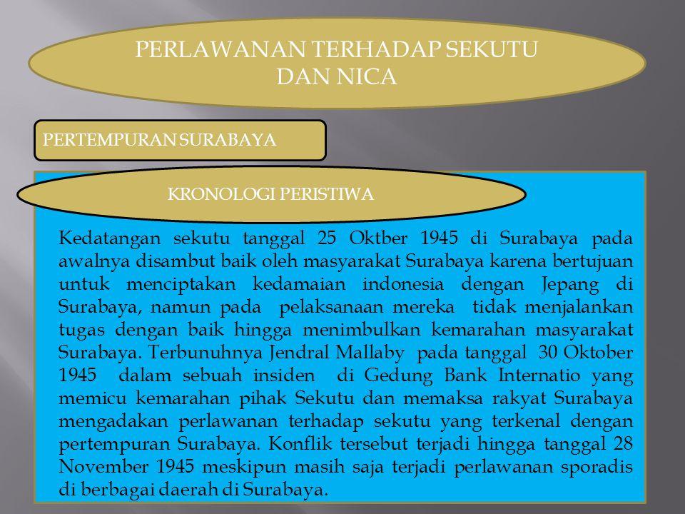 PERLAWANAN TERHADAP SEKUTU DAN NICA PERTEMPURAN SURABAYA KRONOLOGI PERISTIWA Kedatangan sekutu tanggal 25 Oktber 1945 di Surabaya pada awalnya disambu