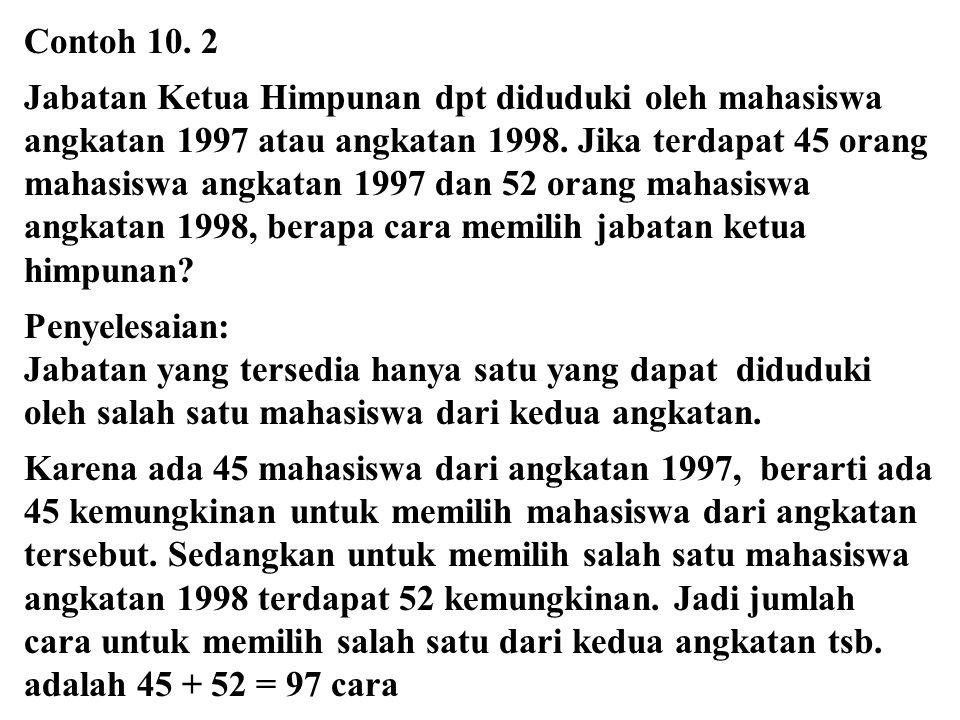 Contoh 10. 2 Jabatan Ketua Himpunan dpt diduduki oleh mahasiswa angkatan 1997 atau angkatan 1998. Jika terdapat 45 orang mahasiswa angkatan 1997 dan 5