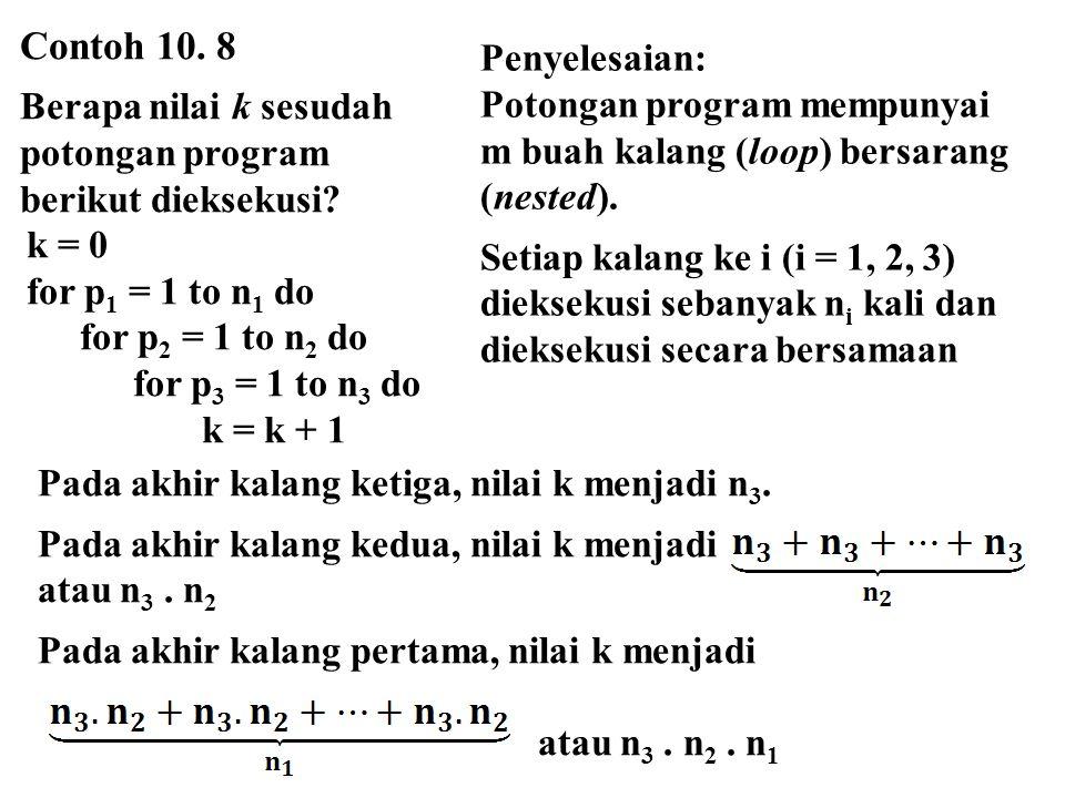 Contoh 10. 8 Berapa nilai k sesudah potongan program berikut dieksekusi? k = 0 for p 1 = 1 to n 1 do for p 2 = 1 to n 2 do for p 3 = 1 to n 3 do k = k