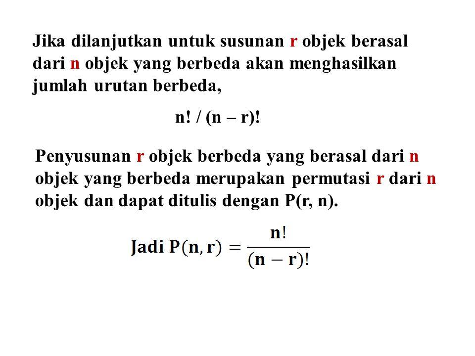 Jika dilanjutkan untuk susunan r objek berasal dari n objek yang berbeda akan menghasilkan jumlah urutan berbeda, n! / (n – r)! Penyusunan r objek ber