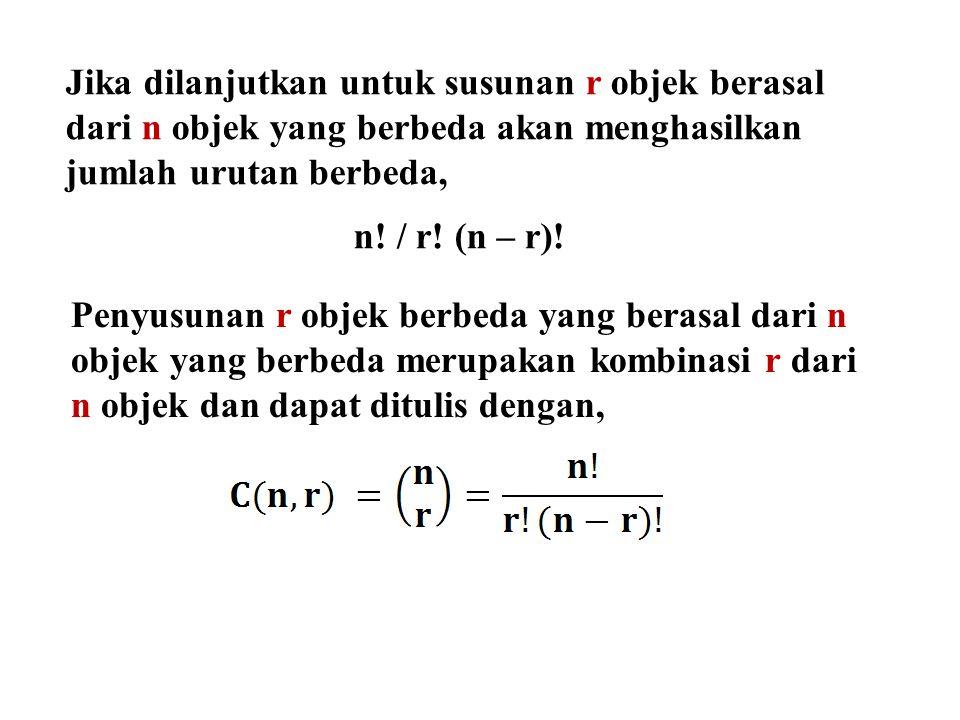Jika dilanjutkan untuk susunan r objek berasal dari n objek yang berbeda akan menghasilkan jumlah urutan berbeda, n! / r! (n – r)! Penyusunan r objek