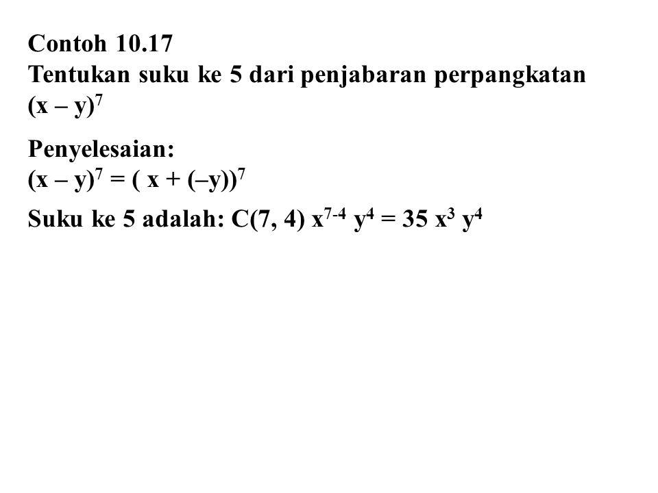 Contoh 10.17 Tentukan suku ke 5 dari penjabaran perpangkatan (x – y) 7 Penyelesaian: (x – y) 7 = ( x + (–y)) 7 Suku ke 5 adalah: C(7, 4) x 7-4 y 4 = 3