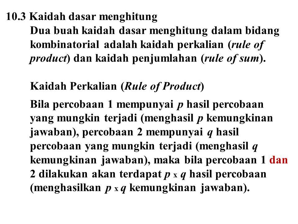 10.3 Kaidah dasar menghitung Dua buah kaidah dasar menghitung dalam bidang kombinatorial adalah kaidah perkalian (rule of product) dan kaidah penjumla