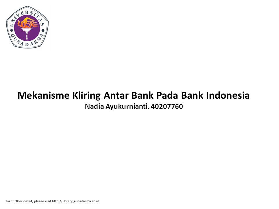 Mekanisme Kliring Antar Bank Pada Bank Indonesia Nadia Ayukurnianti. 40207760 for further detail, please visit http://library.gunadarma.ac.id