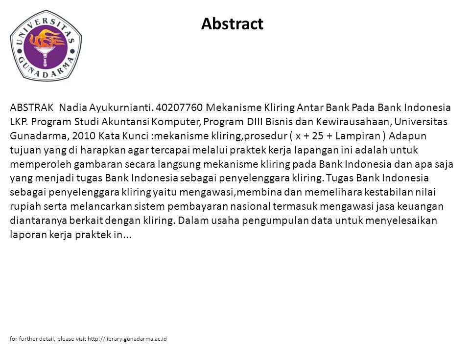 Abstract ABSTRAK Nadia Ayukurnianti. 40207760 Mekanisme Kliring Antar Bank Pada Bank Indonesia LKP. Program Studi Akuntansi Komputer, Program DIII Bis