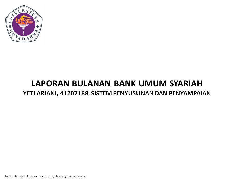 LAPORAN BULANAN BANK UMUM SYARIAH YETI ARIANI, 41207188, SISTEM PENYUSUNAN DAN PENYAMPAIAN for further detail, please visit http://library.gunadarma.ac.id